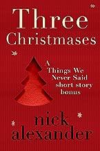 Three Christmases: A Things We Never Said short story bonus.