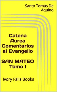 Catena Aurea Comentarios al Evangelio SAN MATEO Tomo I (Spanish Edition)