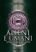 Alieni e Umani: Una questione di contatto (Italian Edition)
