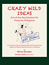 Crazy Wild Ideas: Out-of-the-Box Solutions for Fixing the Philippines