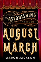 The Astonishing Life of August March: A Novel