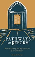 Pathways to Reform: Remembering the Reformation after 500 Years
