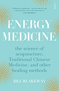 Energy Medicine: the science of acupuncture, Traditional Chinese Medicine, and other healing methods