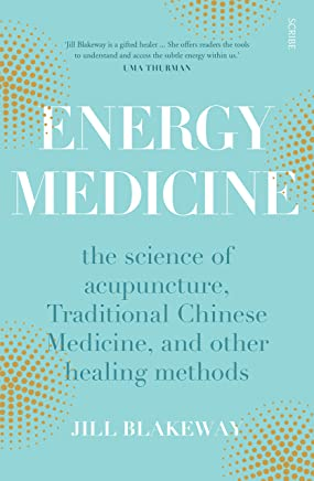 Energy Medicine: the science of acupuncture, Traditional Chinese Medicine, and other healing methods (English Edition)