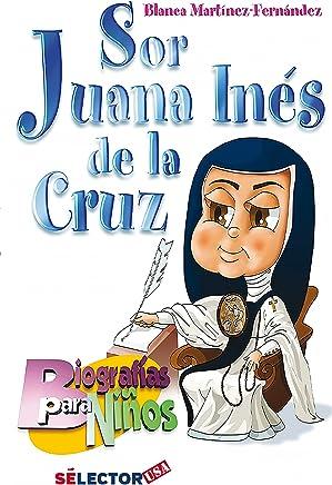 Sor Juana Inés de la Cruz: Biografías para niños/Protagonists of Mexicos history