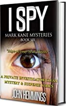 I SPY - MARK KANE MYSTERIES - BOOK SIX: A Private Investigator Clean Mystery & Suspense Series. Whodunits & Murder Mysteries with more Twists and Turns than a Roller Coaster.