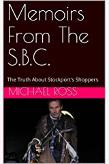 Memoirs From The S.B.C.: The Truth About Stockport's Shoppers Kindle Edition