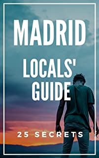 Madrid 25 Secrets - The Locals Travel Guide to Madrid 2019: Skip the tourist traps and explore like a local