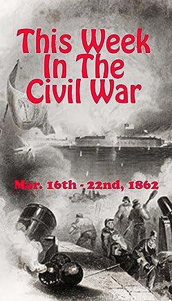 This Week in the Civil War - Mar. 16 - 22, 1862