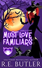 Must Love Familiars: A Paranormal Chick Lit Novel (Sable Cove Book 1)