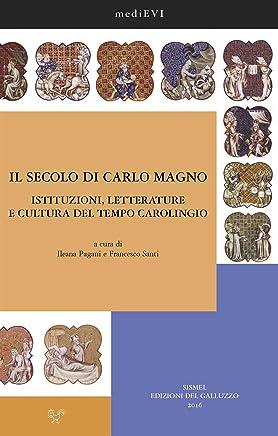 Il secolo di Carlo Magno. Istituzioni, letterature e cultura del tempo carolingio
