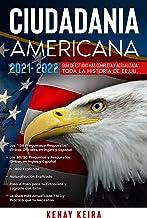 CIUDADANIA AMERICANA 2021 - 2022: Guía de Estudio mas Completa y Actualizada .Toda La Historia de EE.UU.. (Spanish Edition)