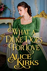 What a Duke Does for Love: A Historical Regency Romance Book Kindle Edition