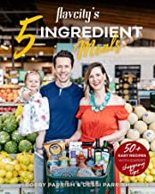 Flavcity's 5 Ingredient Meals: 50 Easy & Tasty Recipes Using the Best Ingredients from the Grocery Store (Heart Healthy Bu...