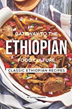 Gateway to the Ethiopian Food Culture: Classic Ethiopian Recipes