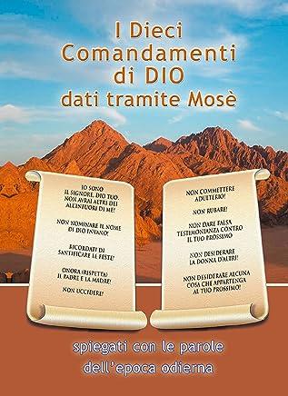 I Dieci Comandamenti di Dio dati tramite Mosè: spiegati con le parole dellepoca odierna