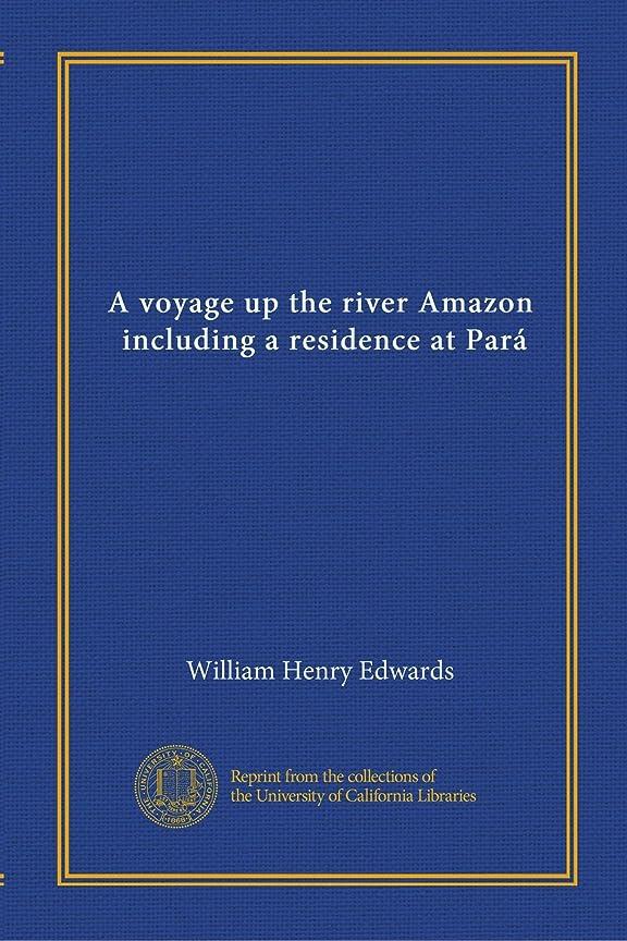 再集計前方へ半球A voyage up the river Amazon, including a residence at Pará