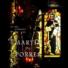 La Vida Milagrosa de San Martín de Porres [The Miraculous Life of Saint Martin de Porres]