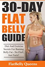 30-Day Flat Belly Guide: Diet and Exercise Secrets For Burning Belly Fat Fast - No Fluff, Just Facts! (Belly Fat Diet, Fat Loss, Exercise)