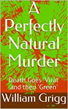 A Perfectly Natural Murder: Death Goes 'Viral' and then 'Green'