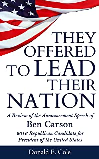 They Offered to Lead Their Nation: A Review of the Announcement Speech of Ben Carson 2016 Republican Candidate for President of the United States