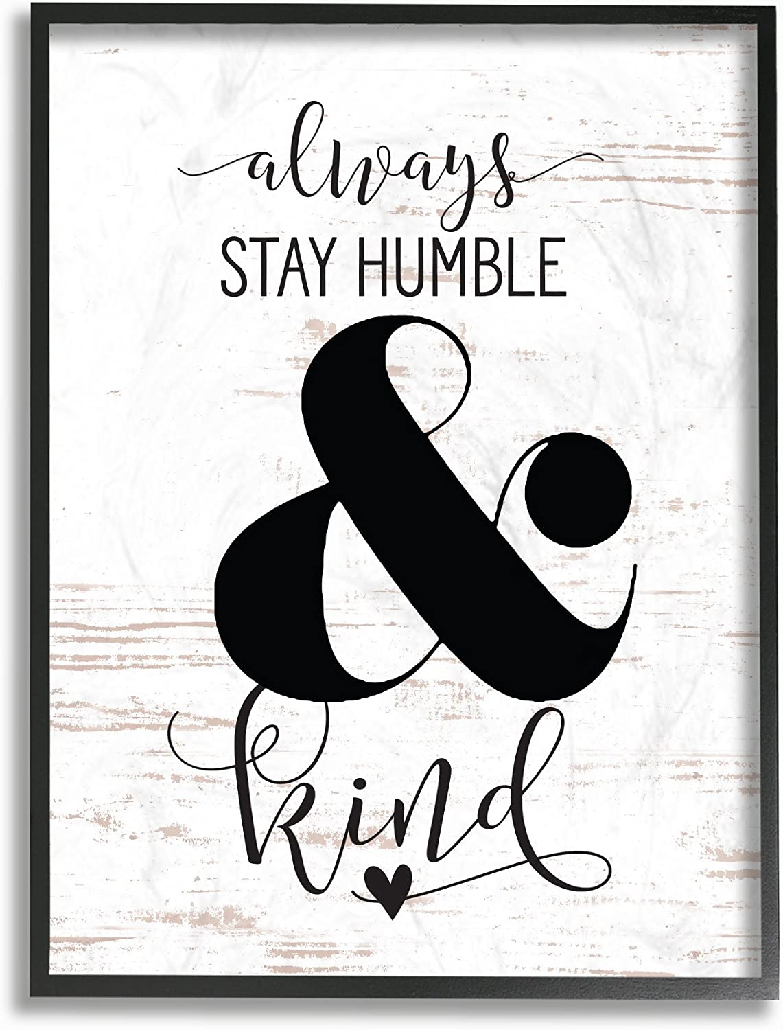 Stupell Industries rwp-126_fr_11x14 Home Decor Collection Always Stay Humble and Kind Framed Giclee Texturized Art, Multicolor