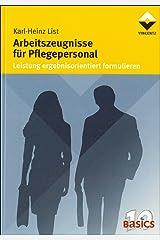 Arbeitszeugnisse für Pflegepersonal: Leistung ergebnisorientiert formulieren (10 Basics) Taschenbuch