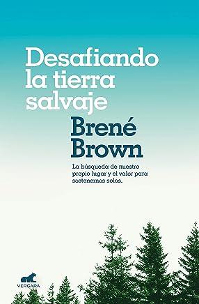 Desafiando la tierra salvaje: La verdadera pertenencia y el valor para ser uno mismo (Spanish Edition)