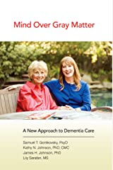 Mind Over Gray Matter: A New Approach to Dementia Care Paperback
