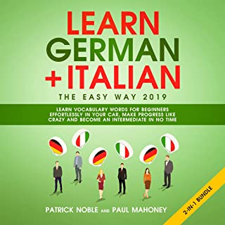Learn German + Italian The Easy Way 2019 2-In-1 Bundle: Learn Vocabulary Words For Beginners Effortlessly In Your Car, Make Progress Like Crazy and Become An Intermediate In No Time