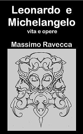 Leonardo e Michelangelo: vita e opere (IL GENIO Vol. 3)