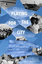 Playing for the City: The Power of Sports for Christian Community Development
