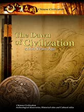 Chinese Civilization - The Dawn of Civilization 5,000 Years Ago