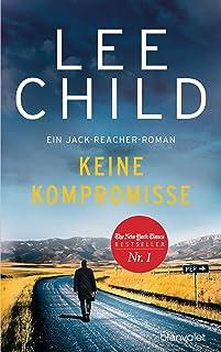 Keine Kompromisse: Ein Jack-Reacher-Roman (Die-Jack-Reacher-