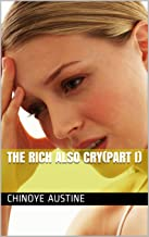 THE RICH ALSO CRY(PART I)