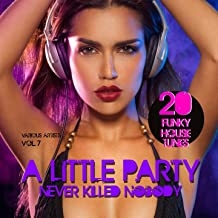 A Little Party Never Killed Nobody, Vol. 7 (20 Funky House Tunes)