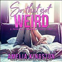 So, That Got Weird: A Painfully Awkward Love Story (So Far, So Good, Book 1)