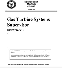 Manuals Combined: U.S. Navy Gas Turbine Systems Supervisor NAVEDTRA 14111, Technician (Electrical) 2 NAVEDTRA 14112 & Technician (Mechanical) 2 NAVEDTRA 14115