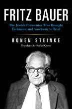 Fritz Bauer: The Jewish Prosecutor Who Brought Eichmann and Auschwitz to Trial (German Jewish Cultures)