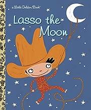 Lasso the Moon (Little Golden Book)