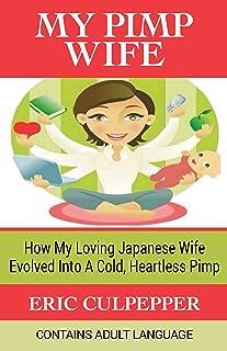 My Pimp Wife: How My Loving Japanese Wife Evolved Into A Cold, Heartless Pimp (水俣, Minamata, Mercury, Madcap, Erotic, Exot...