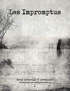 Les Impromptus: Revue artistique et littéraire d'oeuvres en collaboration (French Edition)