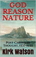 God / Reason / Nature: Post-Christian Thought, 1537-1650 (English Edition)