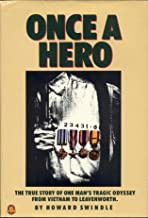 Once a Hero: The True Story of One Man's Tragic Odyssey from Vietnam to Leavenworth