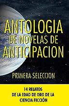 Antologia de Novelas de Anticipacion I: 14 Relatos de la edad de oro de la ciencia-ficción (Antologia de Novelas de Anticipaci�n nº 1) (Spanish Edition)