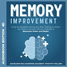 Memory Improvement: Using Accelerated Learning and Brain Training to Unlock Your Brain's Unlimited Memory Potential to Mem...
