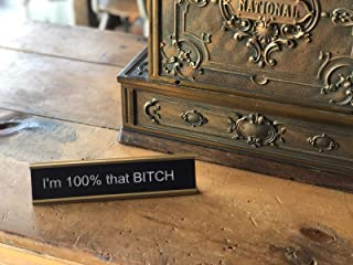 I'm 100% That Bitch | Funny Desk Nameplates | Funny Desk Plate nameplate Gag Gift for Boss