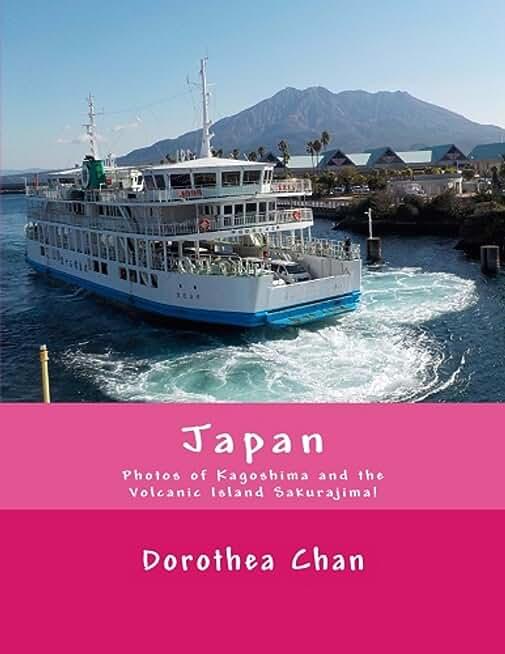 Japan: Photos of Kagoshima and the Volcanic Island Sakurajima! (English Edition)