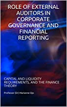 ROLE OF EXTERNAL AUDITORS IN CORPORATE GOVERNANCE AND FINANCIAL REPORTING: CAPITAL AND LIQUIDITY REQUIREMENTS, AND THE FINANCE THEORY