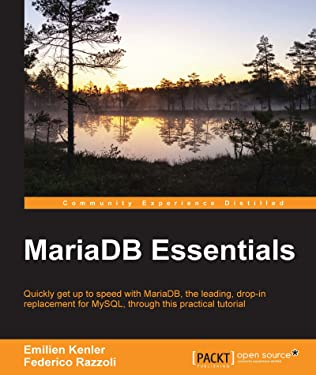 MariaDB Essentials: Quickly get up to speed with MariaDB-the leading, drop-in replacement for MySQL, through this practical tutorial